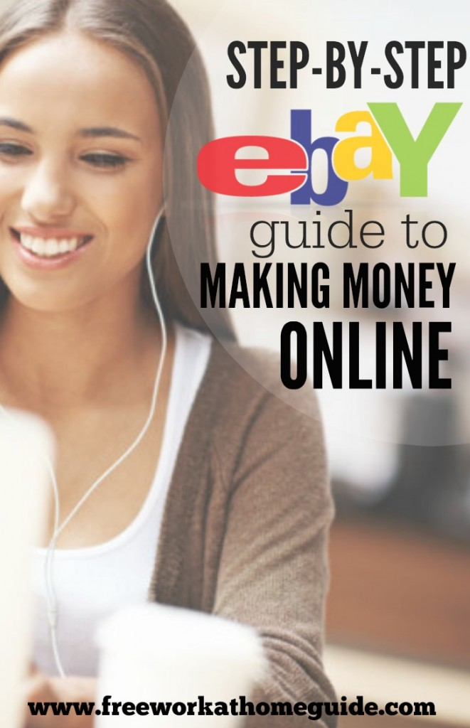 Step by Step eBay Guide: Make Money Selling Products Online - Free Work at Home Guide