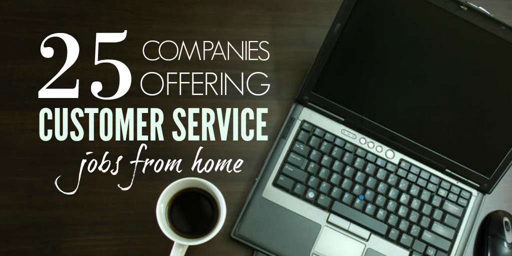 25  companies offering customer service jobs from home