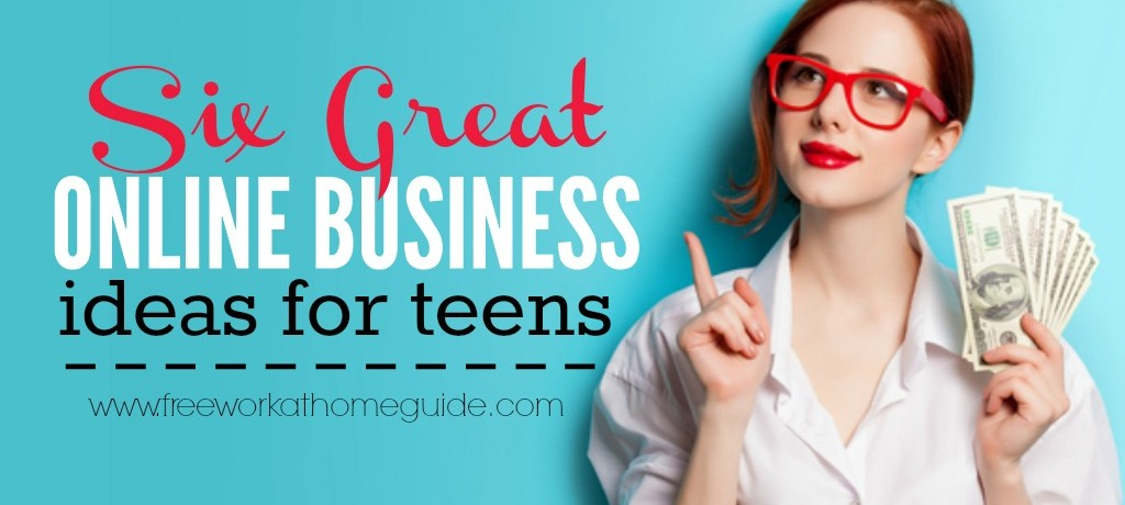 6 Great Online Business Ideas for Teens