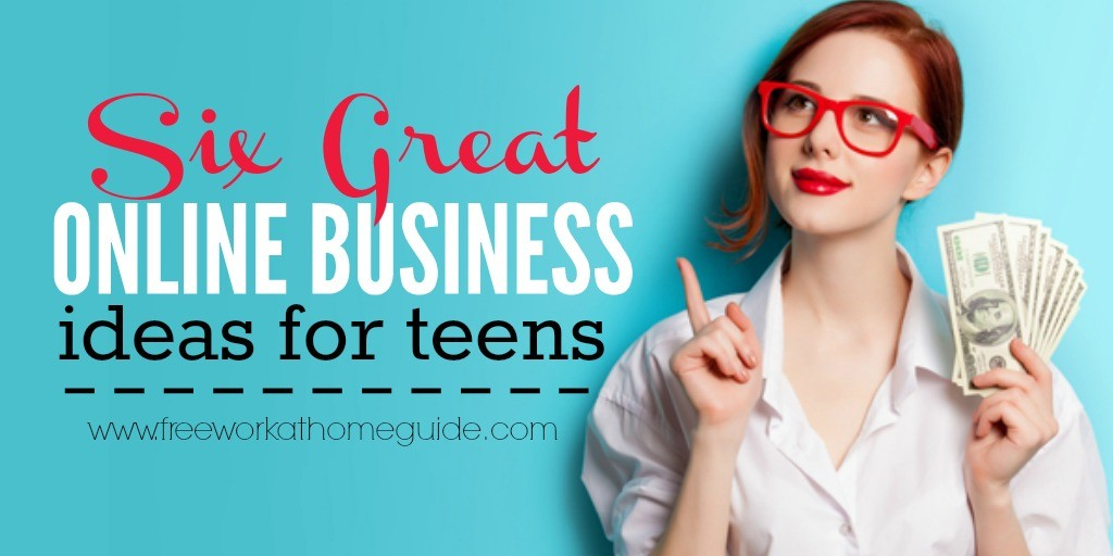 6 Great Online Business Ideas For Teens Free Work At