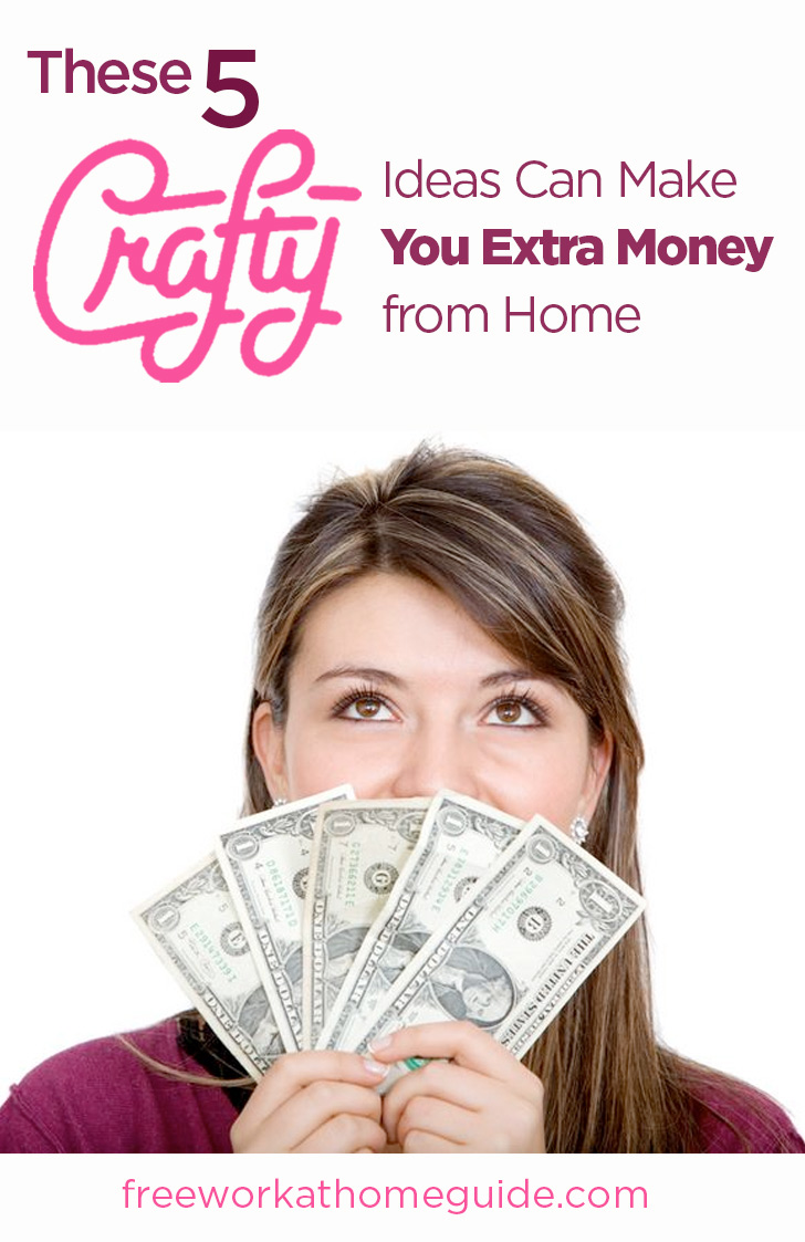 These 5 Crafty Ideas Can Make You Extra Money from Home