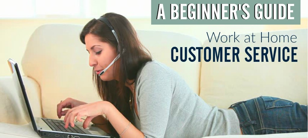 A Beginner's Guide to Home-Based Customer Service Jobs