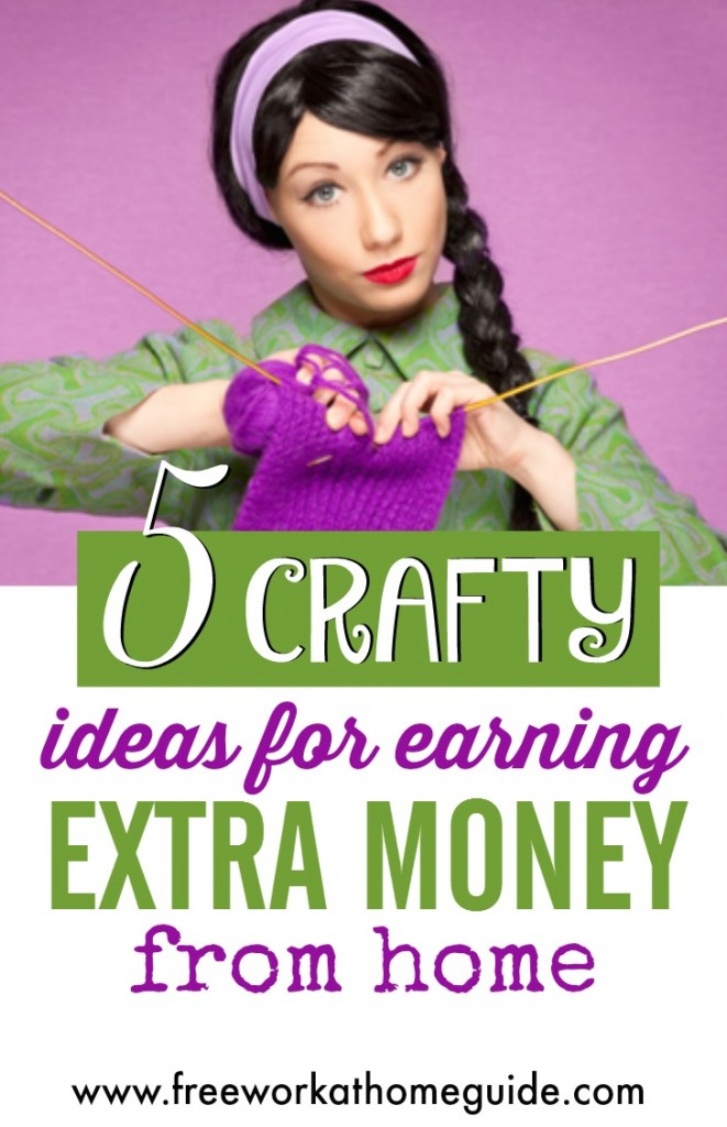 Use These 5 Crafty Ideas Can Make You Extra Money from Home - Free Work at Home Guide