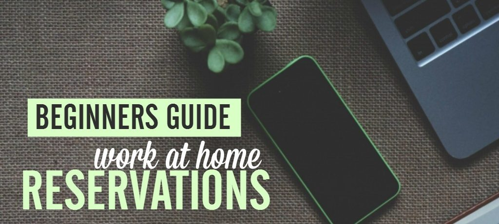 Beginners Guide Work at Home Reservations