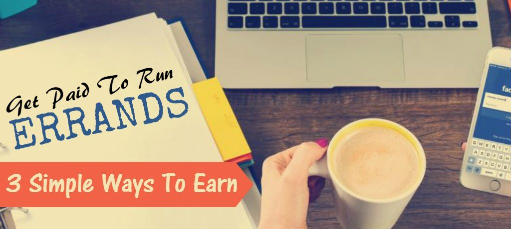 Get Paid To Run Errands - 3 Simple Ways To Earn!