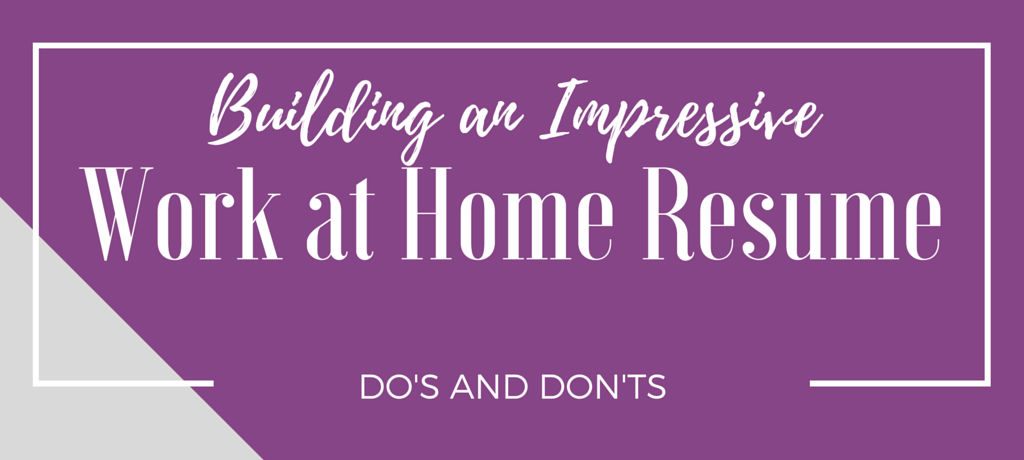 Building A Work at Home Resume: Do's and Don'ts