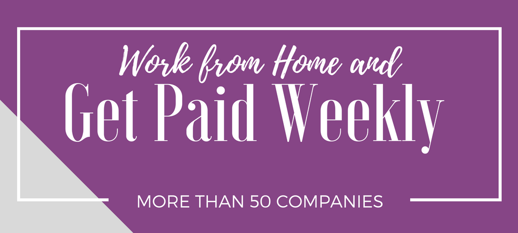 Over 50 Companies That Offer Weekly Paying Home Based Jobs