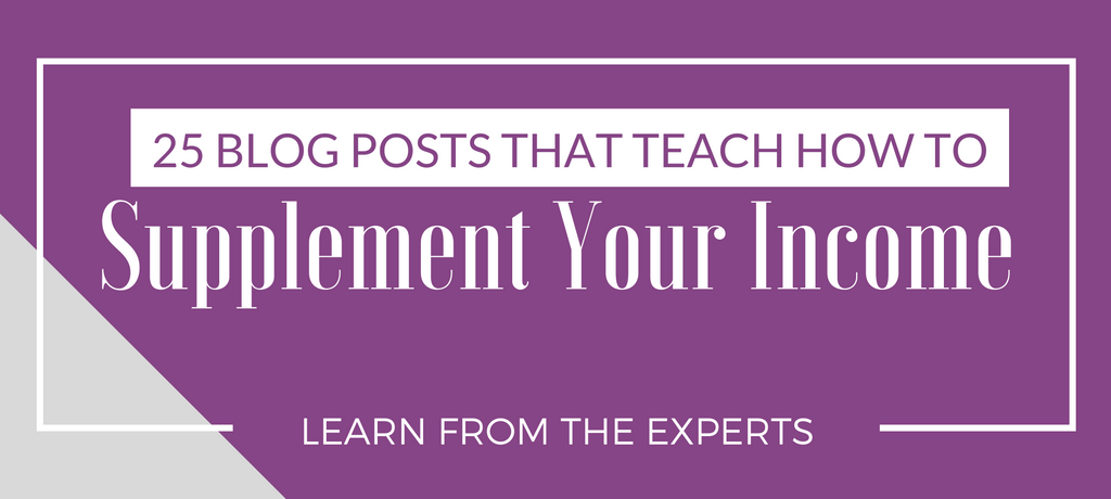 25 Blog Posts That Teach How To Supplement Your Income