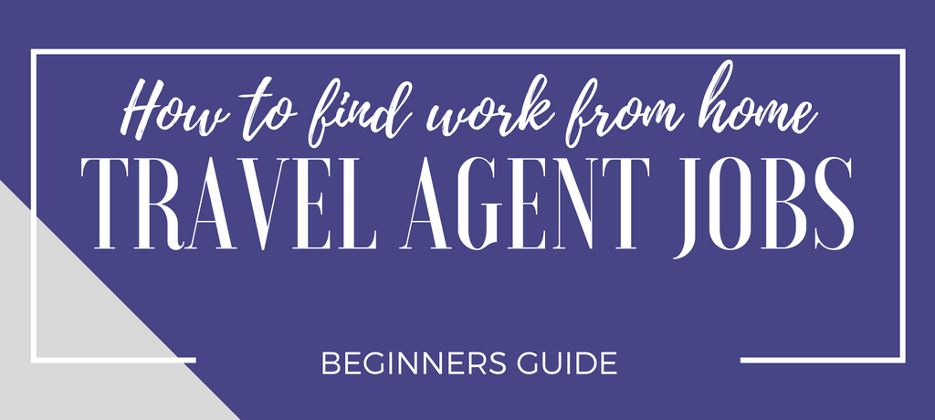 Beginners Guide – Work at Home as a Travel Agent