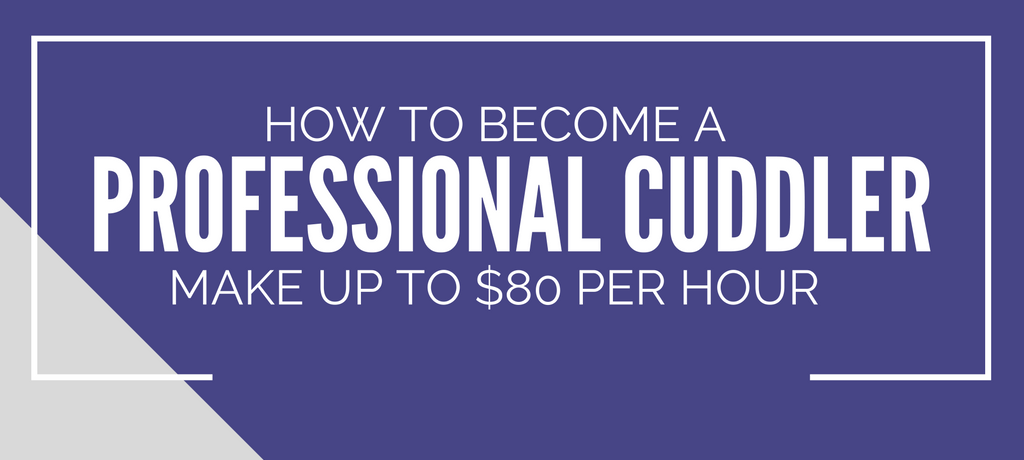 How to Make Up To $80/Hr as a Professional Cuddler