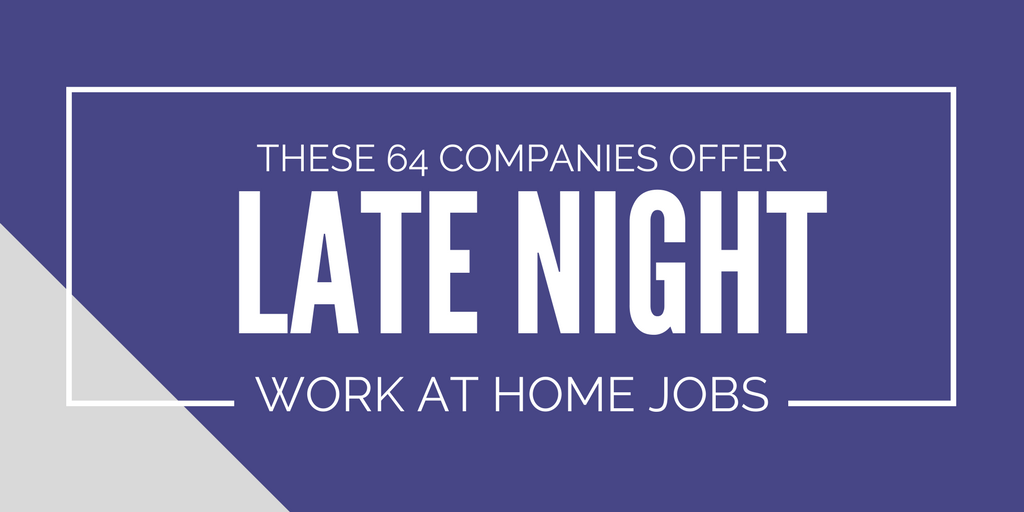 evening work from home jobs late night jobs these 64 sites offer flexible work from home 8423