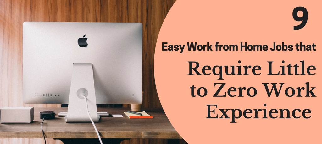 9 Easy Work from Home Jobs that Require Little to Zero Work Experience